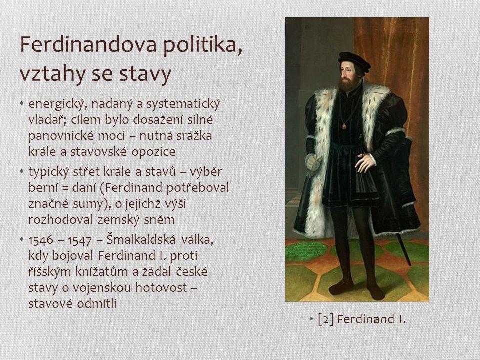 Ferdinandova politika, vztahy se stavy energický, nadaný a systematický vladař; cílem bylo dosažení silné panovnické moci – nutná srážka krále a stavo