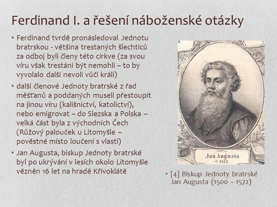 Ferdinand I. a řešení náboženské otázky Ferdinand tvrdě pronásledoval Jednotu bratrskou - většina trestaných šlechticů za odboj byli členy této církve