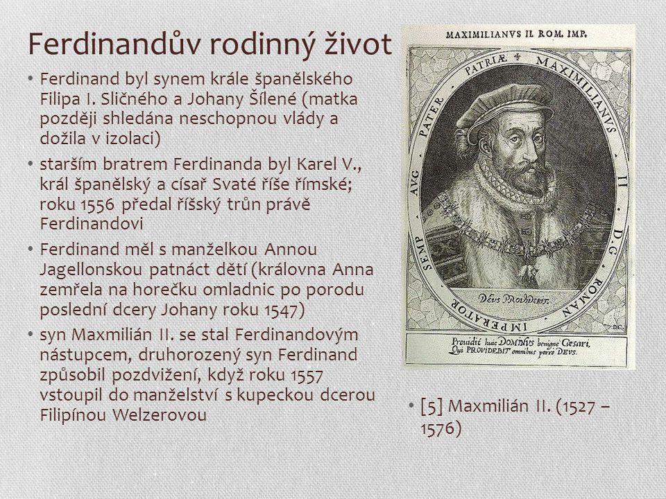 Ferdinandův rodinný život Ferdinand byl synem krále španělského Filipa I. Sličného a Johany Šílené (matka později shledána neschopnou vlády a dožila v