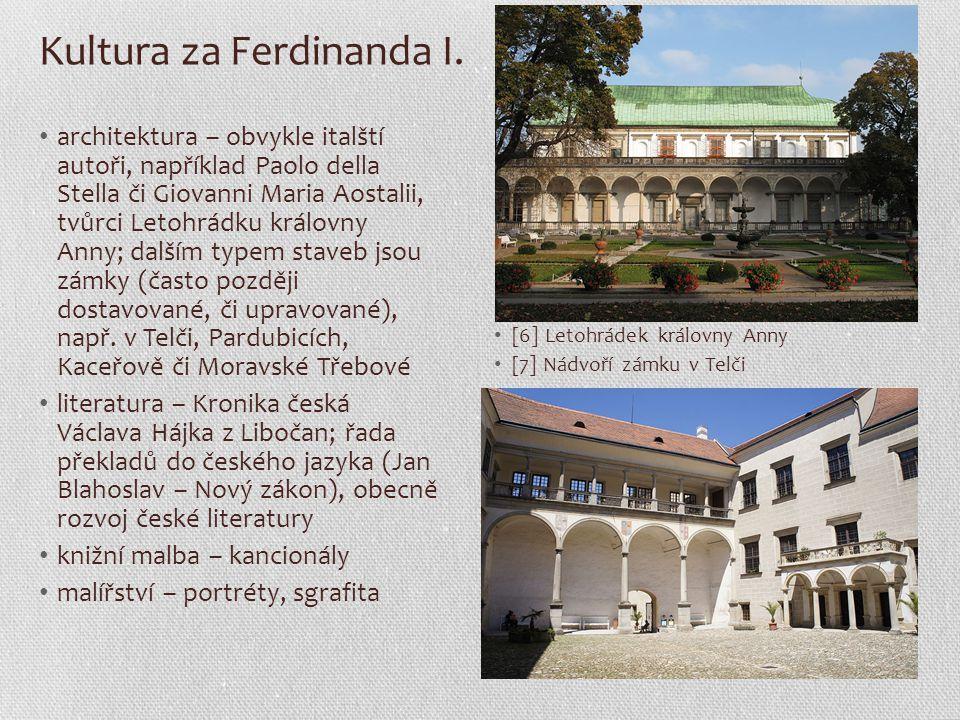 Kultura za Ferdinanda I. architektura – obvykle italští autoři, například Paolo della Stella či Giovanni Maria Aostalii, tvůrci Letohrádku královny An
