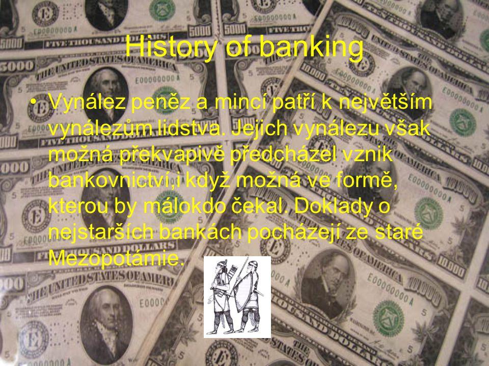 History of banking Vynález peněz a mincí patří k největším vynálezům lidstva. Jejich vynálezu však možná překvapivě předcházel vznik bankovnictví,i kd