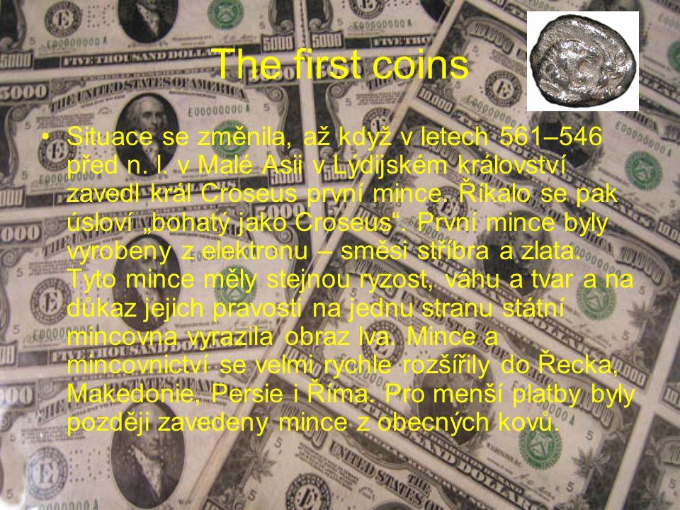 The first coins Situace se změnila, až když v letech 561–546 před n. l. v Malé Asii v Lýdijském království zavedl král Croseus první mince. Říkalo se
