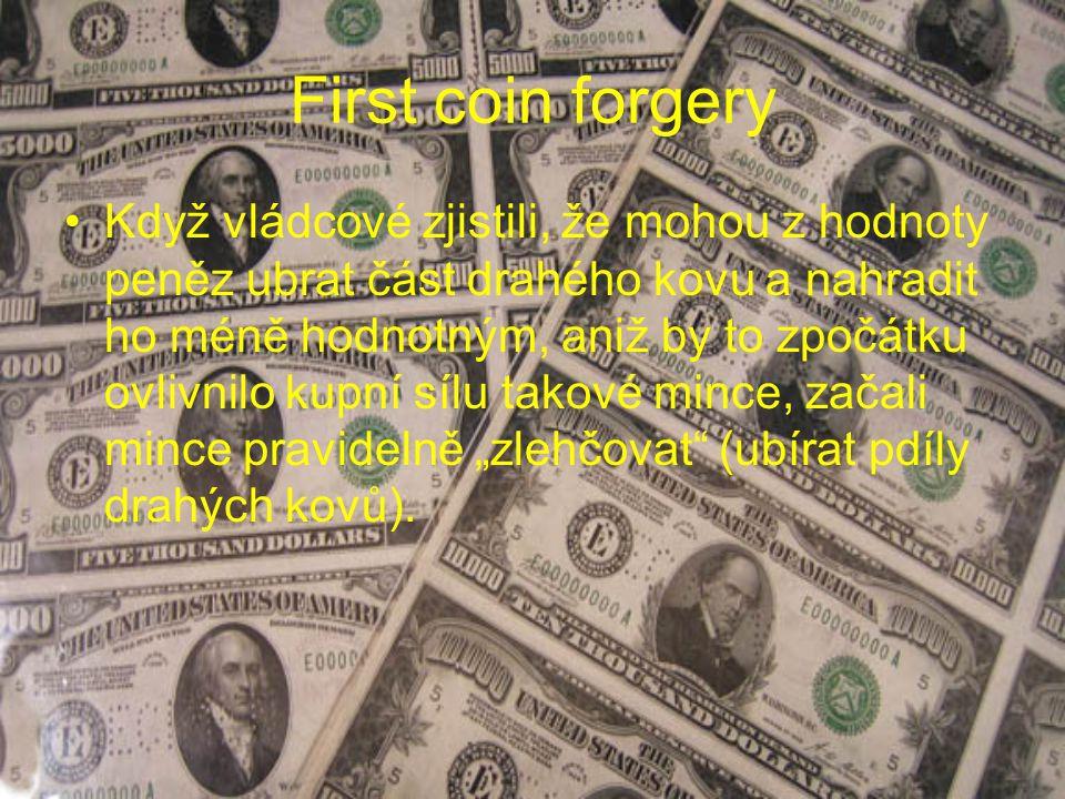First coin forgery Když vládcové zjistili, že mohou z hodnoty peněz ubrat část drahého kovu a nahradit ho méně hodnotným, aniž by to zpočátku ovlivnil