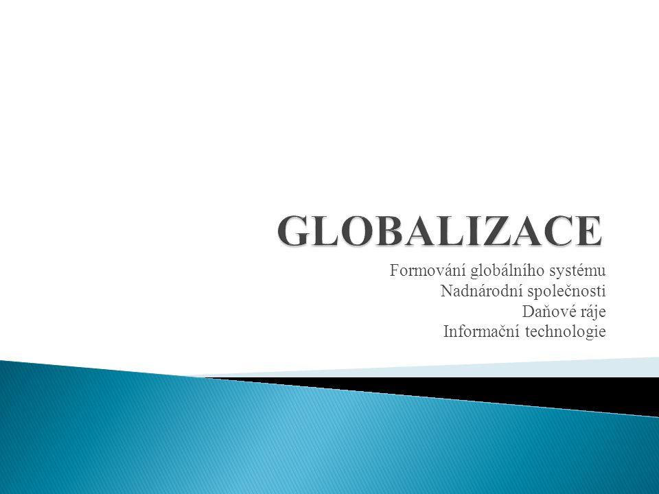 Formování globálního systému Nadnárodní společnosti Daňové ráje Informační technologie