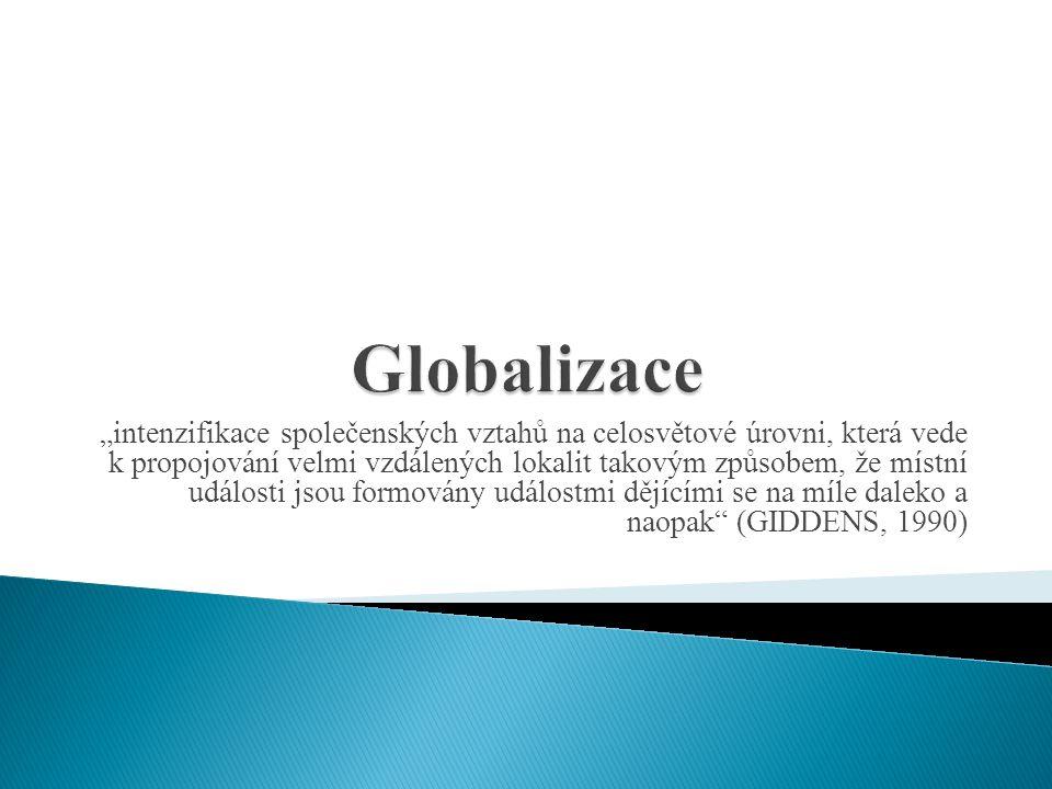 """""""intenzifikace společenských vztahů na celosvětové úrovni, která vede k propojování velmi vzdálených lokalit takovým způsobem, že místní události jsou"""