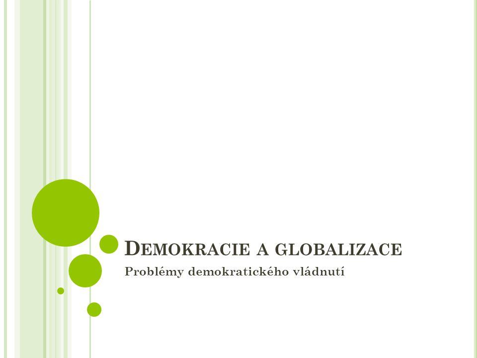 D EMOKRACIE A GLOBALIZACE Problémy demokratického vládnutí