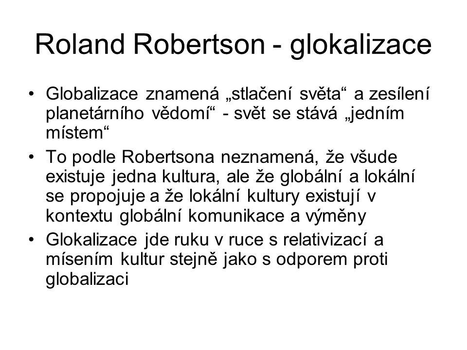 """Roland Robertson - glokalizace Globalizace znamená """"stlačení světa"""" a zesílení planetárního vědomí"""" - svět se stává """"jedním místem"""" To podle Robertson"""