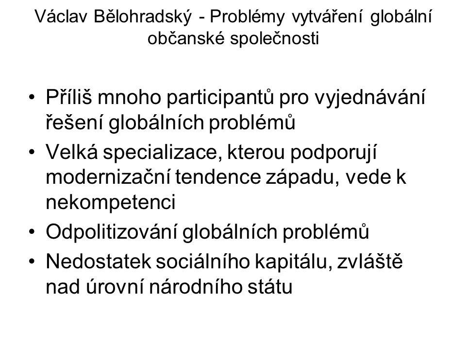 Václav Bělohradský - Problémy vytváření globální občanské společnosti Příliš mnoho participantů pro vyjednávání řešení globálních problémů Velká speci