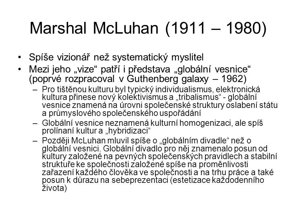 """Marshal McLuhan (1911 – 1980) Spíše vizionář než systematický myslitel Mezi jeho """"vize"""" patří i představa """"globální vesnice"""" (poprvé rozpracoval v Gut"""