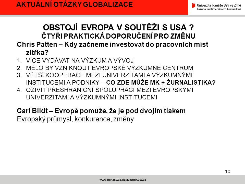 10 www.fmk.utb.cz, pavlu@fmk.utb.cz AKTUÁLNÍ OTÁZKY GLOBALIZACE OBSTOJÍ EVROPA V SOUTĚŽI S USA ? ČTYŘI PRAKTICKÁ DOPORUČENÍ PRO ZMĚNU Chris Patten – K