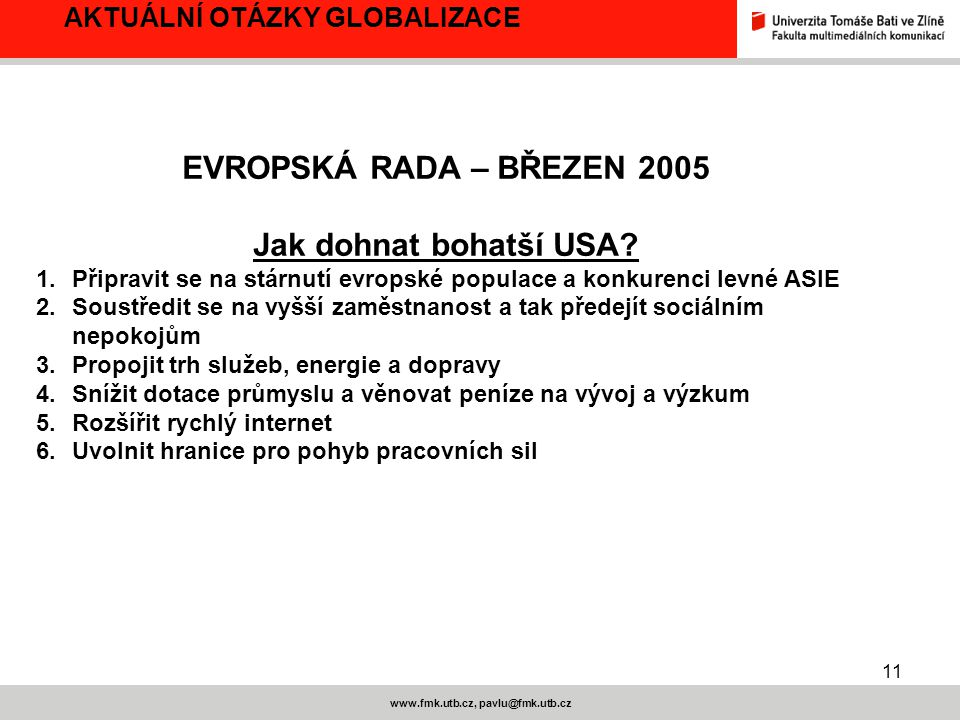 11 www.fmk.utb.cz, pavlu@fmk.utb.cz AKTUÁLNÍ OTÁZKY GLOBALIZACE EVROPSKÁ RADA – BŘEZEN 2005 Jak dohnat bohatší USA? 1.Připravit se na stárnutí evropsk