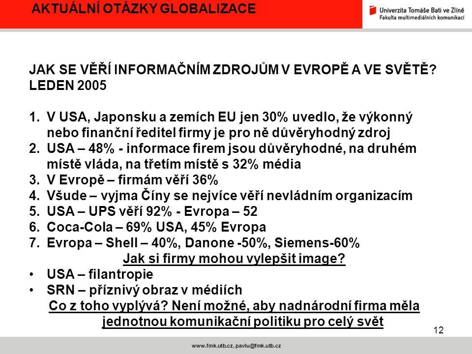 12 www.fmk.utb.cz, pavlu@fmk.utb.cz AKTUÁLNÍ OTÁZKY GLOBALIZACE JAK SE VĚŘÍ INFORMAČNÍM ZDROJŮM V EVROPĚ A VE SVĚTĚ? LEDEN 2005 1.V USA, Japonsku a ze