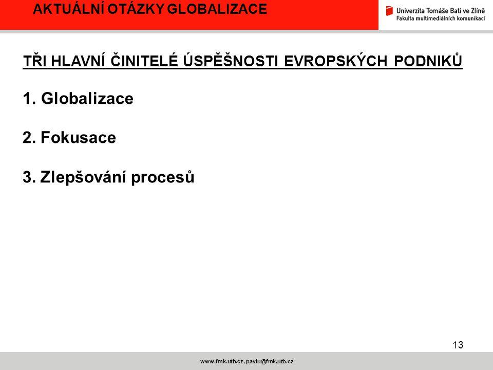 13 www.fmk.utb.cz, pavlu@fmk.utb.cz AKTUÁLNÍ OTÁZKY GLOBALIZACE TŘI HLAVNÍ ČINITELÉ ÚSPĚŠNOSTI EVROPSKÝCH PODNIKŮ 1.Globalizace 2.
