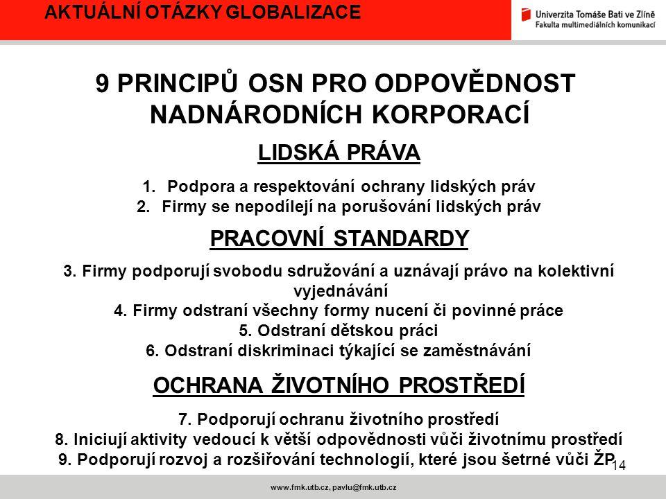 14 www.fmk.utb.cz, pavlu@fmk.utb.cz AKTUÁLNÍ OTÁZKY GLOBALIZACE 9 PRINCIPŮ OSN PRO ODPOVĚDNOST NADNÁRODNÍCH KORPORACÍ LIDSKÁ PRÁVA 1.Podpora a respektování ochrany lidských práv 2.Firmy se nepodílejí na porušování lidských práv PRACOVNÍ STANDARDY 3.