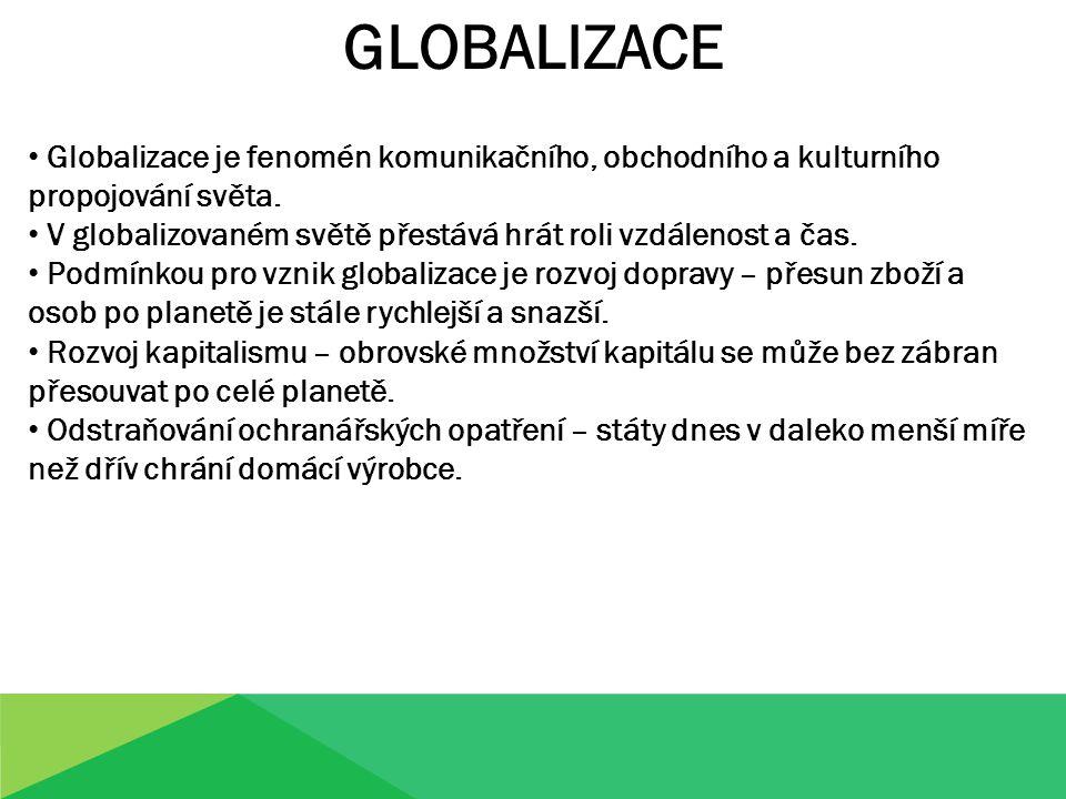 GLOBALIZACE Globalizace je fenomén komunikačního, obchodního a kulturního propojování světa.
