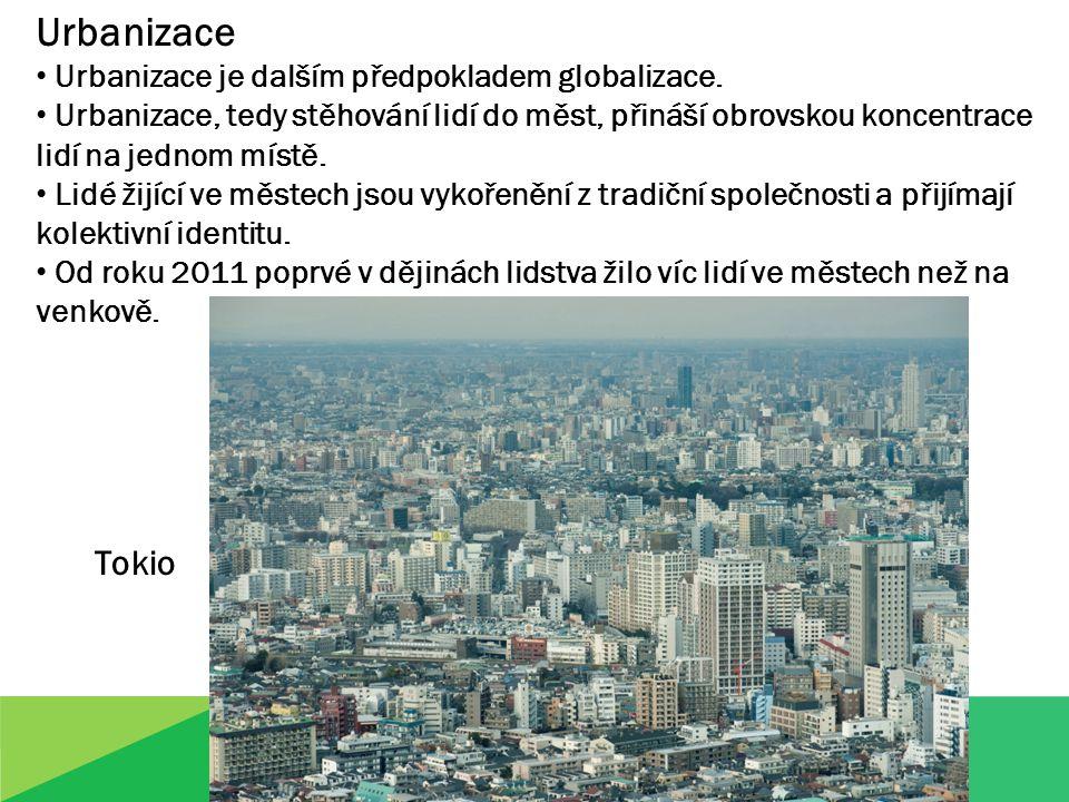 Urbanizace Urbanizace je dalším předpokladem globalizace.
