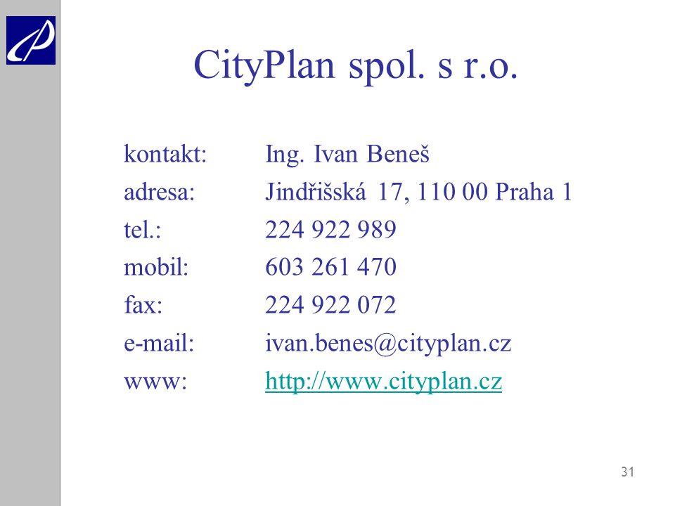 31 CityPlan spol. s r.o. kontakt: Ing. Ivan Beneš adresa: Jindřišská 17, 110 00 Praha 1 tel.: 224 922 989 mobil: 603 261 470 fax: 224 922 072 e-mail: