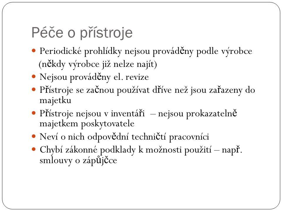 Péče o přístroje Periodické prohlídky nejsou provád ě ny podle výrobce (n ě kdy výrobce již nelze najít) Nejsou provád ě ny el. revize P ř ístroje se