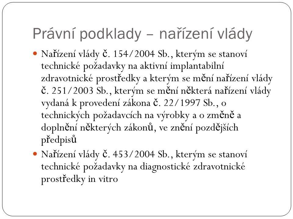 Právní podklady – nařízení vlády Na ř ízení vlády č. 154/2004 Sb., kterým se stanoví technické požadavky na aktivní implantabilní zdravotnické prost ř
