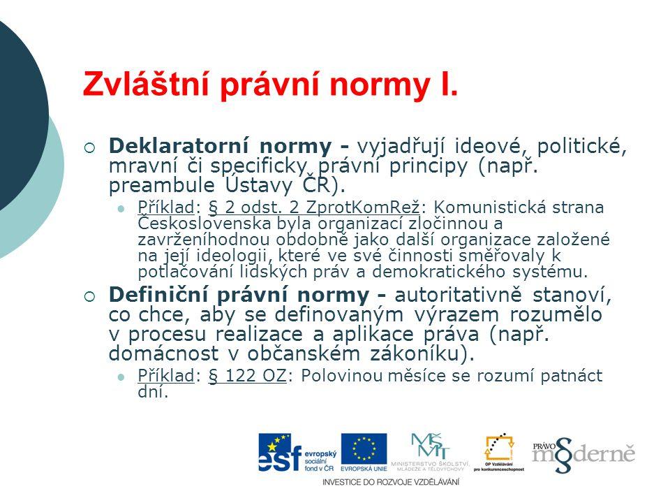 Zvláštní právní normy I.  Deklaratorní normy - vyjadřují ideové, politické, mravní či specificky právní principy (např. preambule Ústavy ČR). Příklad