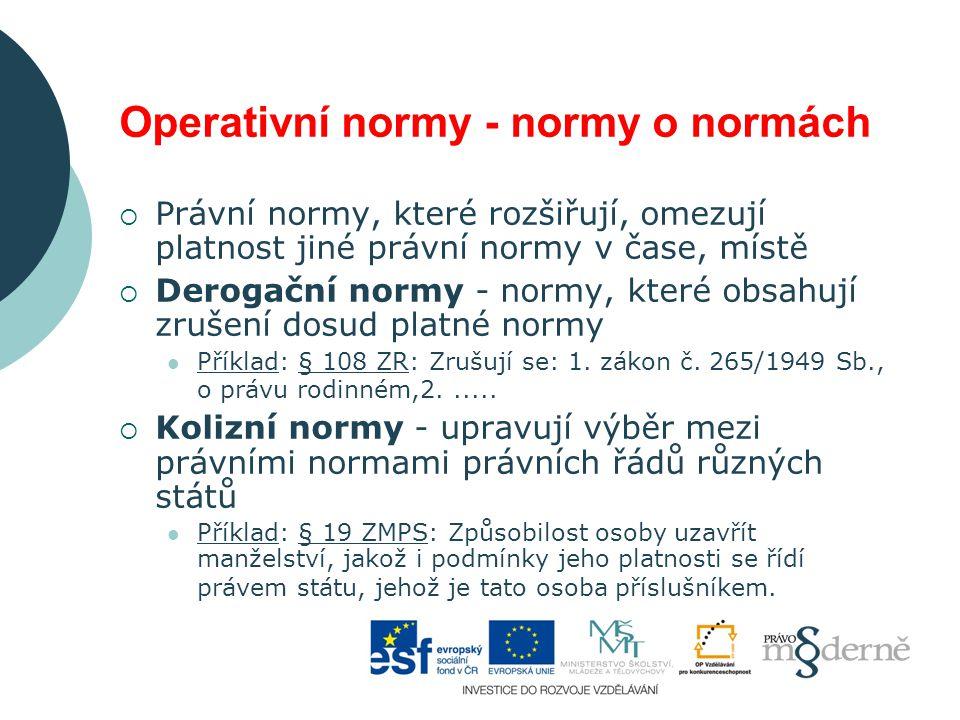 Operativní normy - normy o normách  Právní normy, které rozšiřují, omezují platnost jiné právní normy v čase, místě  Derogační normy - normy, které