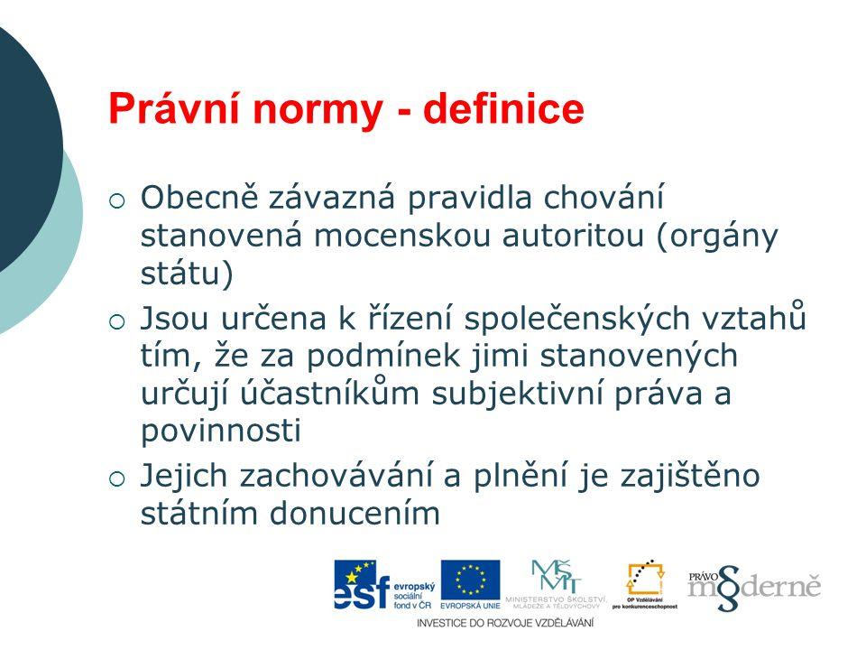 Právní normy - definice  Obecně závazná pravidla chování stanovená mocenskou autoritou (orgány státu)  Jsou určena k řízení společenských vztahů tím
