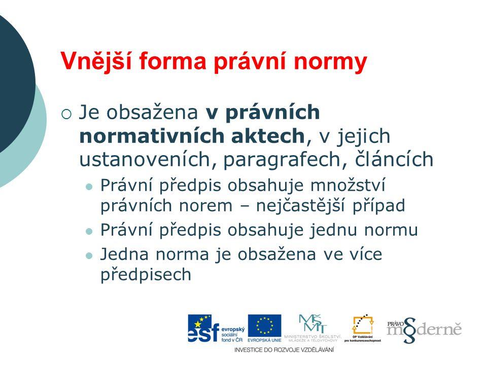 Vnější forma právní normy  Je obsažena v právních normativních aktech, v jejich ustanoveních, paragrafech, článcích Právní předpis obsahuje množství