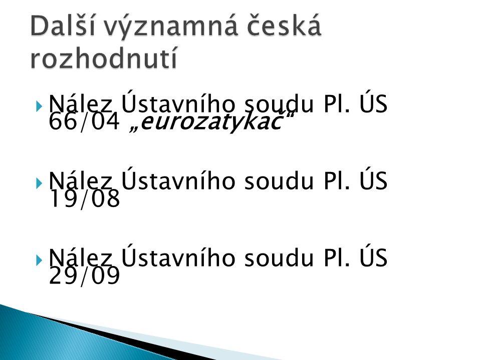 """ Nález Ústavního soudu Pl. ÚS 66/04 """"eurozatykač""""  Nález Ústavního soudu Pl. ÚS 19/08  Nález Ústavního soudu Pl. ÚS 29/09"""