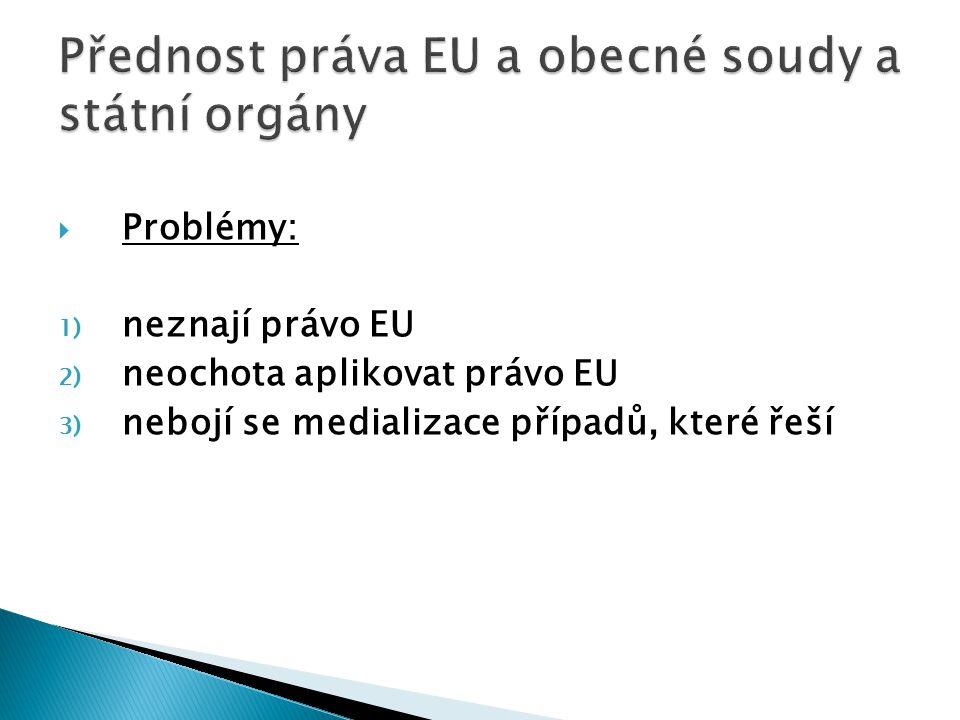  Problémy: 1) neznají právo EU 2) neochota aplikovat právo EU 3) nebojí se medializace případů, které řeší