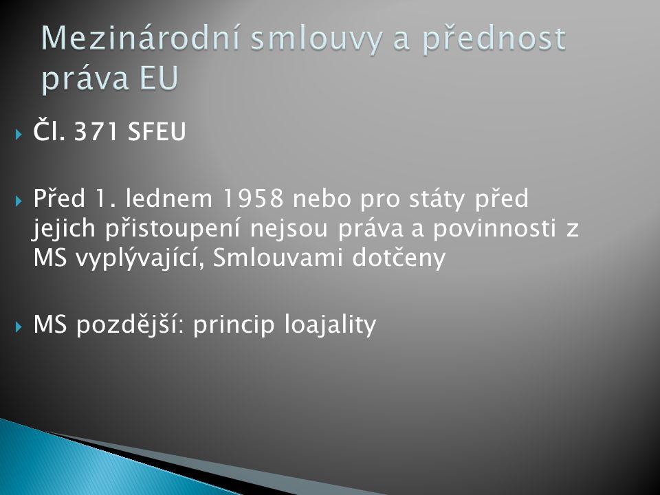  Čl. 371 SFEU  Před 1. lednem 1958 nebo pro státy před jejich přistoupení nejsou práva a povinnosti z MS vyplývající, Smlouvami dotčeny  MS pozdějš