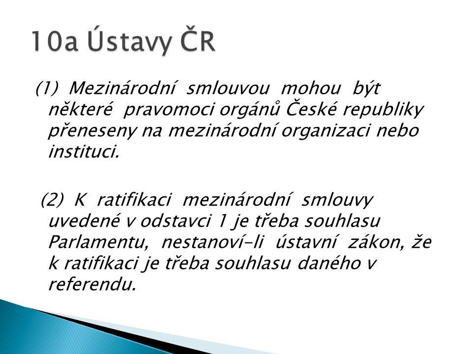(1) Mezinárodní smlouvou mohou být některé pravomoci orgánů České republiky přeneseny na mezinárodní organizaci nebo instituci. (2) K ratifikaci mezin