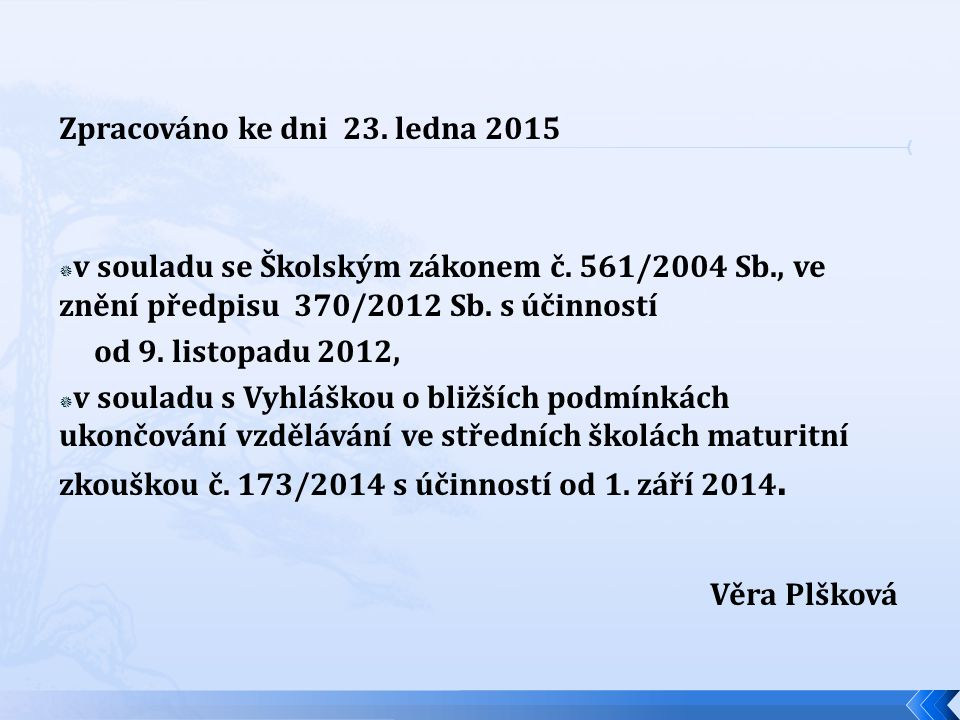 Zpracováno ke dni 23.ledna 2015  v souladu se Školským zákonem č.