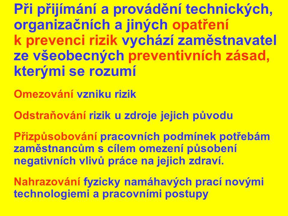 Při přijímání a provádění technických, organizačních a jiných opatření k prevenci rizik vychází zaměstnavatel ze všeobecných preventivních zásad, kter