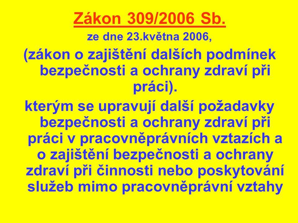 Zákon 309/2006 Sb. ze dne 23.května 2006, (zákon o zajištění dalších podmínek bezpečnosti a ochrany zdraví při práci). kterým se upravují další požada