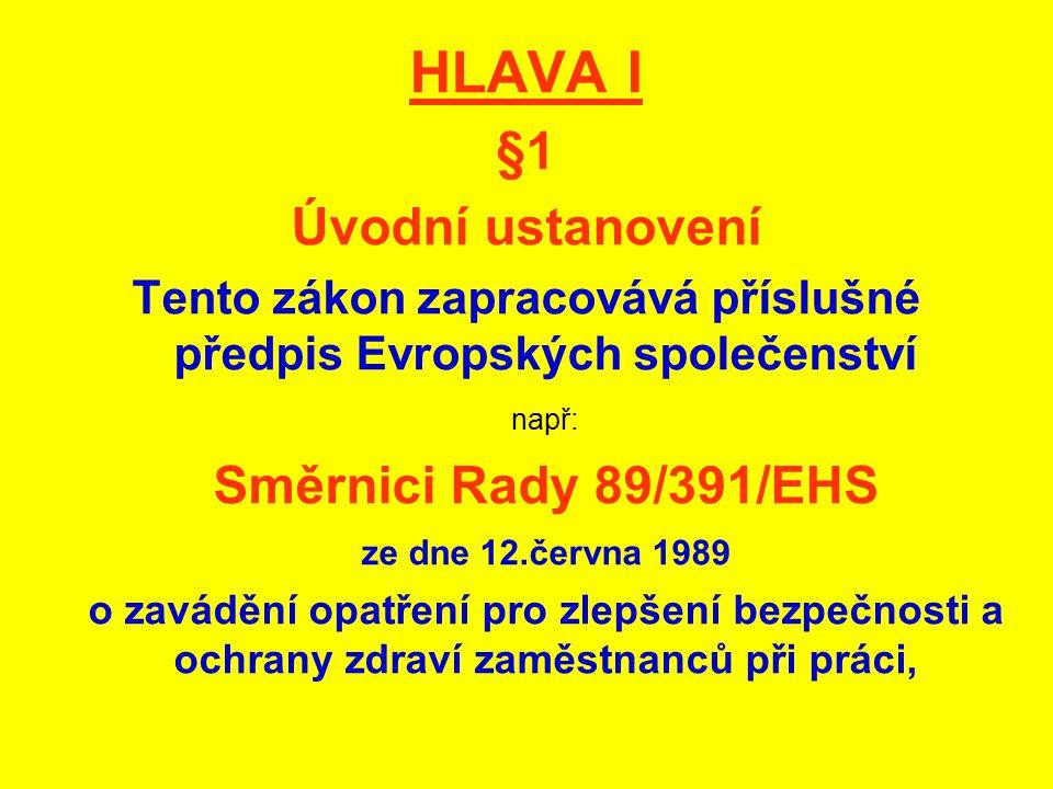 HLAVA I §1 Úvodní ustanovení Tento zákon zapracovává příslušné předpis Evropských společenství např: Směrnici Rady 89/391/EHS ze dne 12.června 1989 o