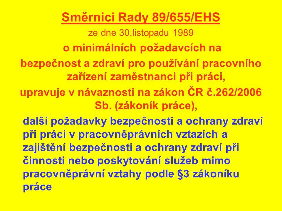 Směrnici Rady 89/655/EHS ze dne 30.listopadu 1989 o minimálních požadavcích na bezpečnost a zdraví pro používání pracovního zařízení zaměstnanci při p