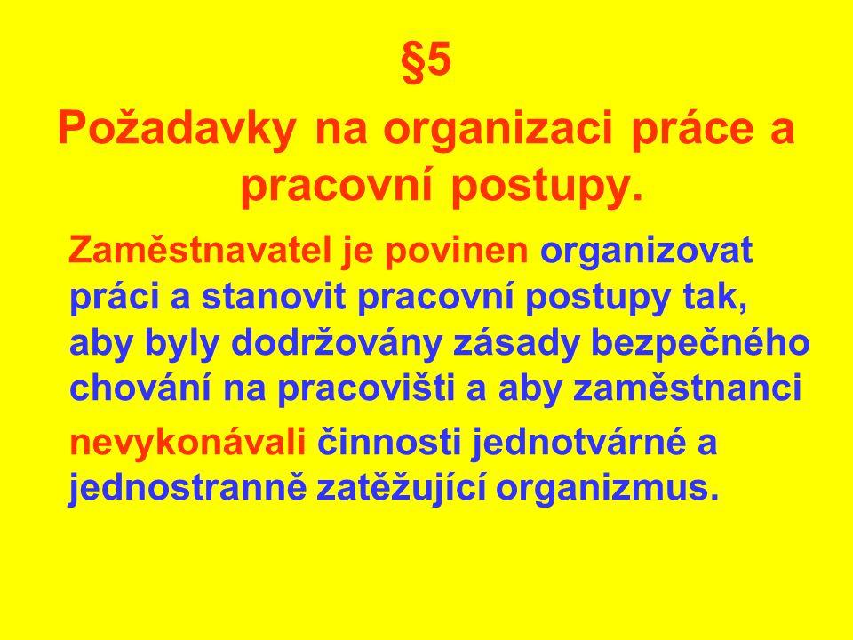 §5 Požadavky na organizaci práce a pracovní postupy. Zaměstnavatel je povinen organizovat práci a stanovit pracovní postupy tak, aby byly dodržovány z