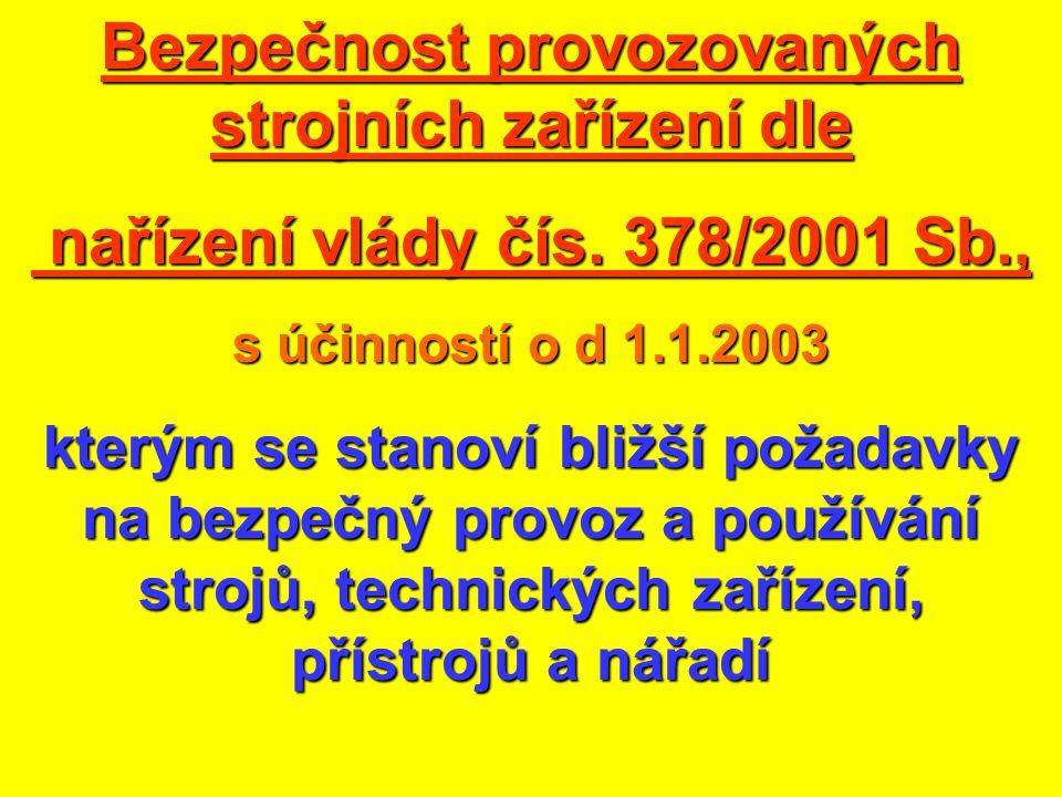 Bezpečnost provozovaných strojních zařízení dle nařízení vlády čís. 378/2001 Sb., nařízení vlády čís. 378/2001 Sb., s účinností o d 1.1.2003 kterým se