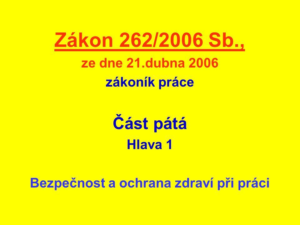 Zákon 262/2006 Sb., ze dne 21.dubna 2006 zákoník práce Část pátá Hlava 1 Bezpečnost a ochrana zdraví při práci