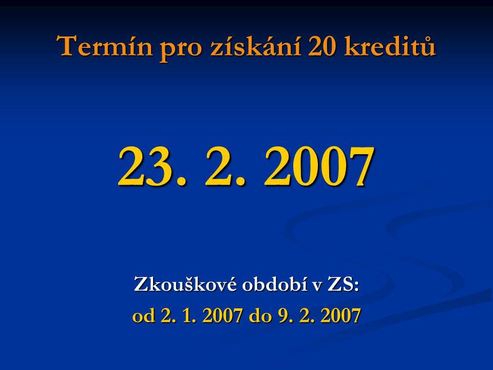 Termín pro získání 20 kreditů 23. 2. 2007 Zkouškové období v ZS: od 2. 1. 2007 do 9. 2. 2007