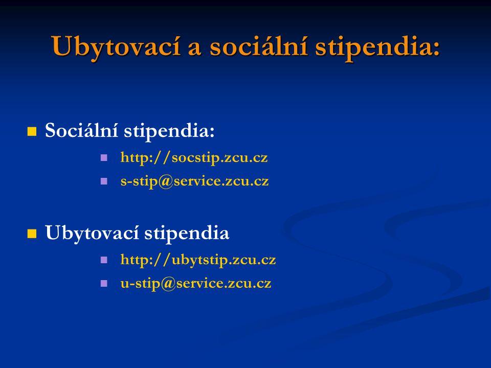 Ubytovací a sociální stipendia: Sociální stipendia: http://socstip.zcu.cz s-stip@service.zcu.cz Ubytovací stipendia http://ubytstip.zcu.cz u-stip@service.zcu.cz