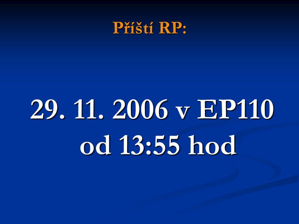 Příští RP: 29. 11. 2006 v EP110 od 13:55 hod