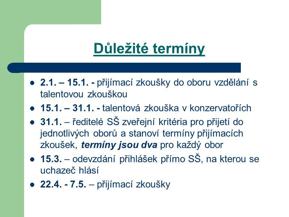 Důležité termíny 2.1.– 15.1. - přijímací zkoušky do oboru vzdělání s talentovou zkouškou 15.1.