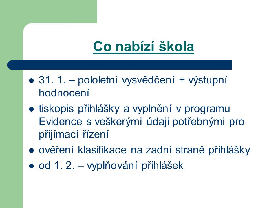 Odkazy http://www.msmt.cz/vzdelavani/prijimaci- rizeni-2009-krok-za-krokem http://www.msmt.cz/vzdelavani/prijimaci- rizeni-2009-krok-za-krokem http://www.msmt.cz/vzdelavani/k-novemu- zpusobu-prijimaciho-rizeni-rijen-2008 http://www.msmt.cz/vzdelavani/k-novemu- zpusobu-prijimaciho-rizeni-rijen-2008 http://www.msmt.cz/vzdelavani/o-prijimacim- rizeni-leden-2009 http://www.msmt.cz/vzdelavani/o-prijimacim- rizeni-leden-2009