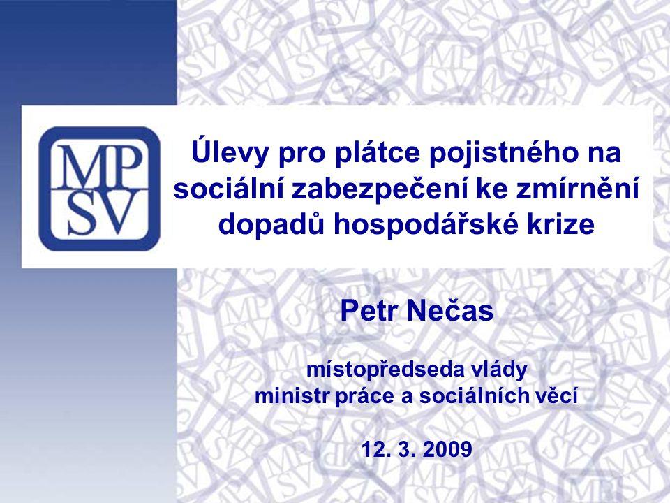 Úlevy pro plátce pojistného na sociální zabezpečení ke zmírnění dopadů hospodářské krize Petr Nečas místopředseda vlády ministr práce a sociálních věc