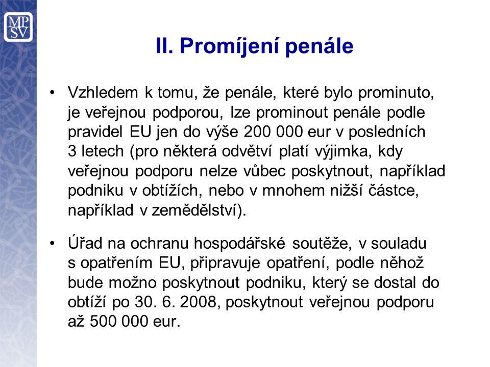 II. Promíjení penále Vzhledem k tomu, že penále, které bylo prominuto, je veřejnou podporou, lze prominout penále podle pravidel EU jen do výše 200 00