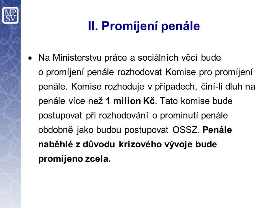 II. Promíjení penále  Na Ministerstvu práce a sociálních věcí bude o promíjení penále rozhodovat Komise pro promíjení penále. Komise rozhoduje v příp