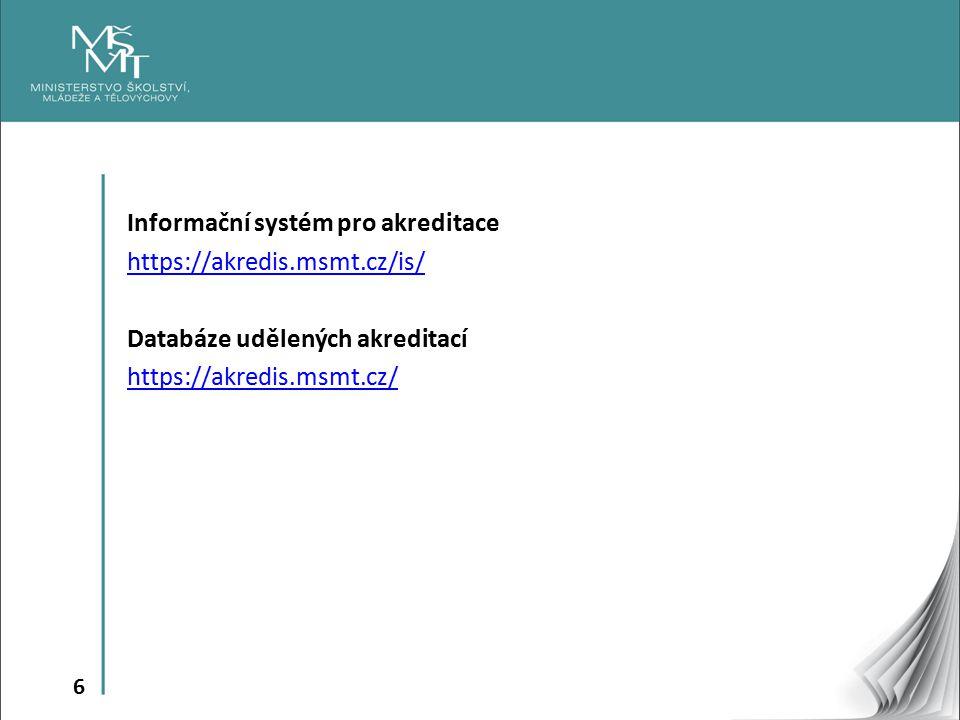 6 Informační systém pro akreditace https://akredis.msmt.cz/is/ Databáze udělených akreditací https://akredis.msmt.cz/