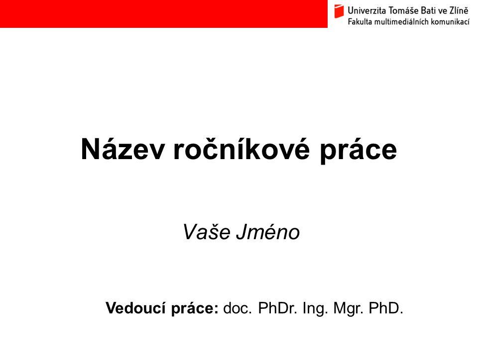 Název ročníkové práce Vaše Jméno Vedoucí práce: doc. PhDr. Ing. Mgr. PhD.