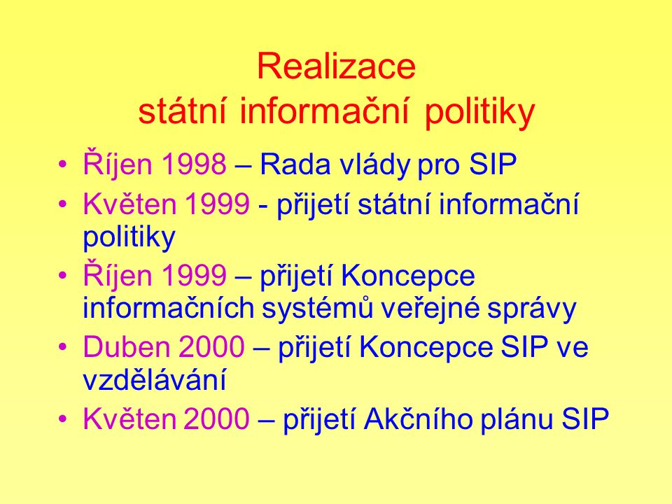 Realizace státní informační politiky Říjen 1998 – Rada vlády pro SIP Květen 1999 - přijetí státní informační politiky Říjen 1999 – přijetí Koncepce in